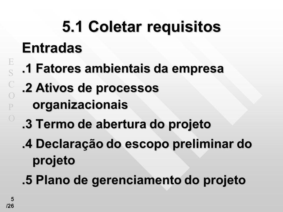 ESCOPOESCOPO 6 /26 5.1 Coletar requisitos Ferramentas e técnicas.1 Opinião especializada.2 Modelos, formulários, normas Podem incluir modelos da estrutura analítica do projeto, do plano de gerenciamento do escopo e formulários do controle de mudanças no escopo do projeto.