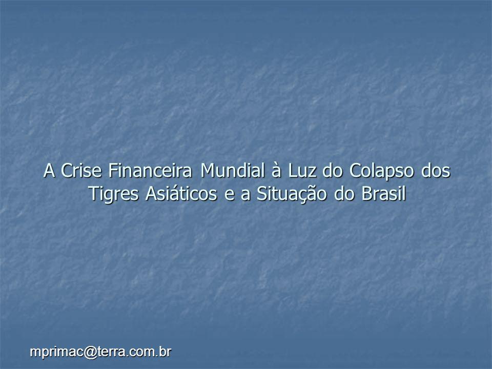 mprimac@terra.com.br A Crise Financeira Mundial à Luz do Colapso dos Tigres Asiáticos e a Situação do Brasil