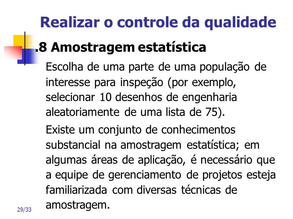 29/33 Realizar o controle da qualidade.8 Amostragem estatística Escolha de uma parte de uma população de interesse para inspeção (por exemplo, selecio