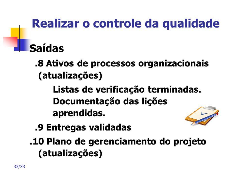 33/33 Realizar o controle da qualidade Saídas.8 Ativos de processos organizacionais (atualizações) Listas de verificação terminadas. Documentação das