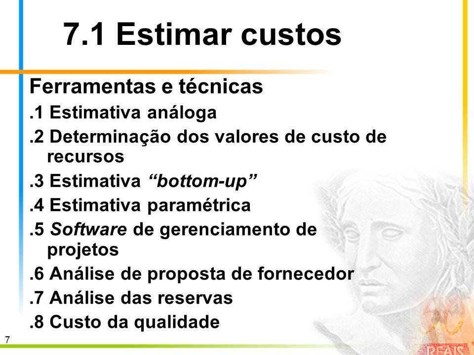 18 7.3 Controlar custos Ferramentas e técnicas.1 Sistema de controle de mudanças nos custos.2 Análise de medição de desempenho Valor planejado (VP).