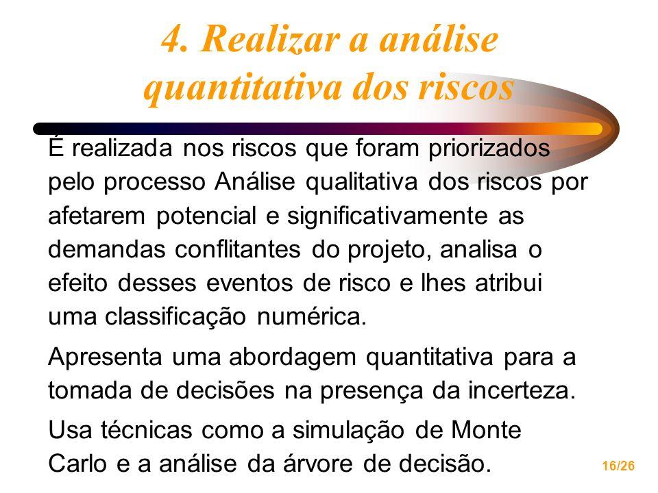 16/26 4. Realizar a análise quantitativa dos riscos É realizada nos riscos que foram priorizados pelo processo Análise qualitativa dos riscos por afet