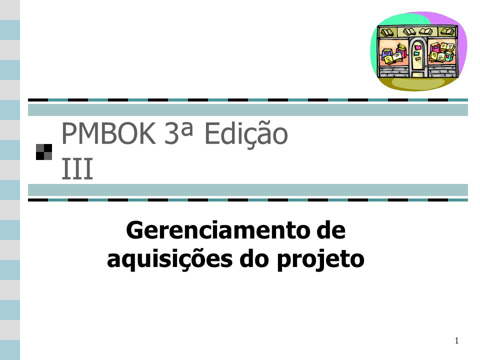 1 PMBOK 3ª Edição III Gerenciamento de aquisições do projeto