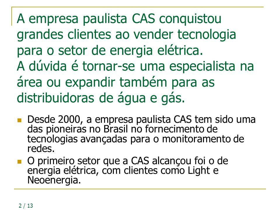 2 / 13 A empresa paulista CAS conquistou grandes clientes ao vender tecnologia para o setor de energia elétrica.