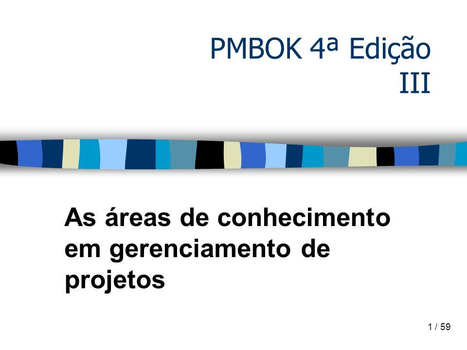 1 / 59 PMBOK 4ª Edição III As áreas de conhecimento em gerenciamento de projetos