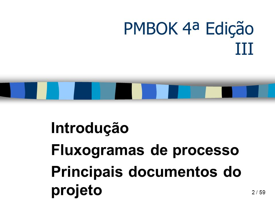 IntegraçãoIntegração 3/59 Fluxogramas de processo Um fluxograma de processo é fornecido em cada capítulo de área de conhecimento.