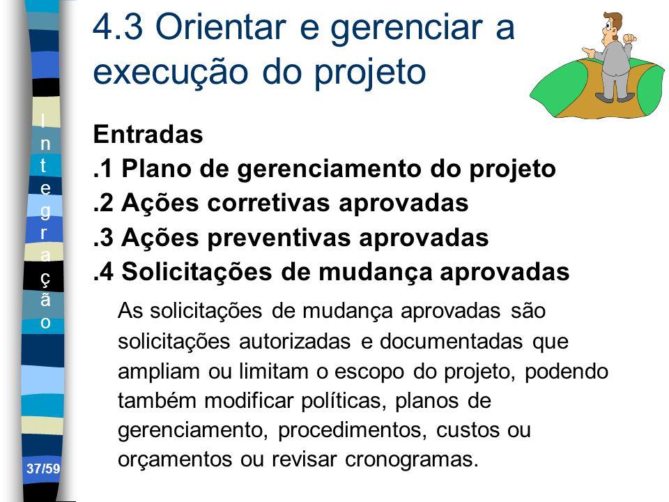 IntegraçãoIntegração 37/59 4.3 Orientar e gerenciar a execução do projeto Entradas.1 Plano de gerenciamento do projeto.2 Ações corretivas aprovadas.3