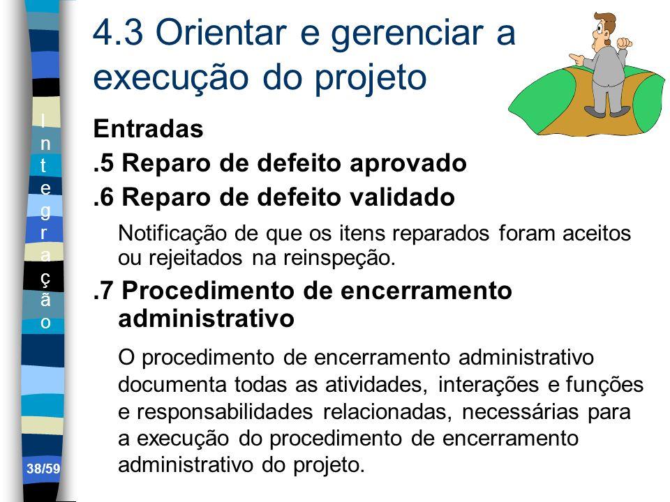 IntegraçãoIntegração 38/59 4.3 Orientar e gerenciar a execução do projeto Entradas.5 Reparo de defeito aprovado.6 Reparo de defeito validado Notificaç