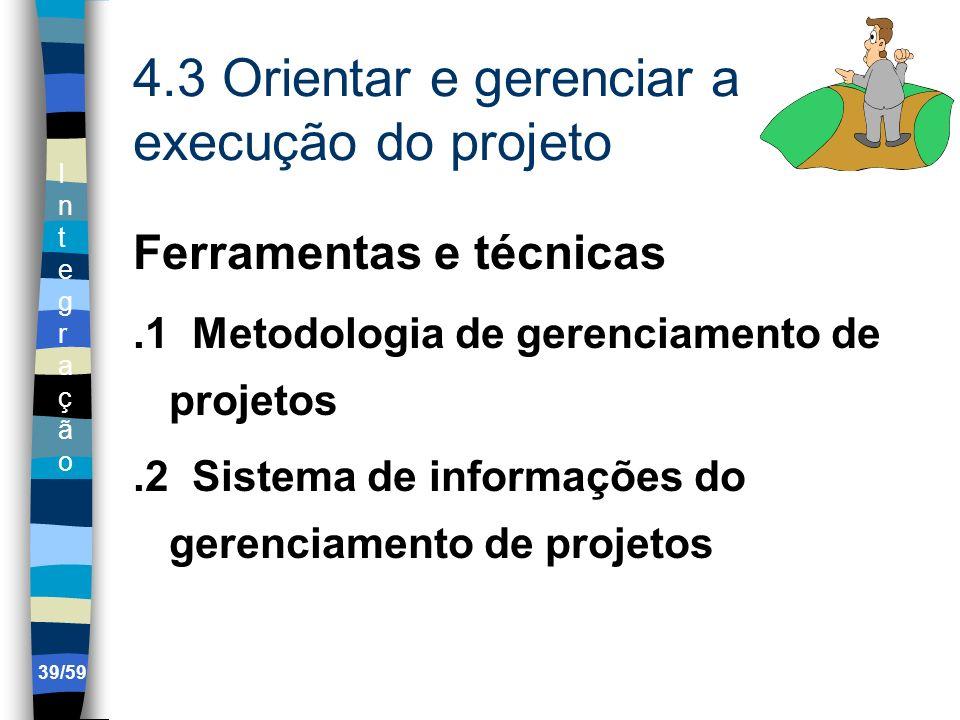 IntegraçãoIntegração 39/59 4.3 Orientar e gerenciar a execução do projeto Ferramentas e técnicas.1 Metodologia de gerenciamento de projetos.2 Sistema