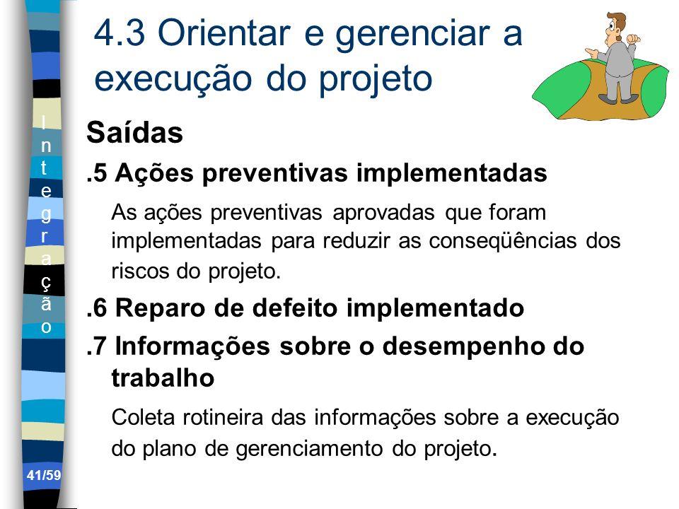 IntegraçãoIntegração 41/59 4.3 Orientar e gerenciar a execução do projeto Saídas.5 Ações preventivas implementadas As ações preventivas aprovadas que