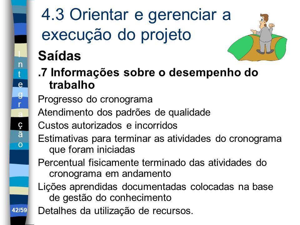 IntegraçãoIntegração 42/59 4.3 Orientar e gerenciar a execução do projeto Saídas.7 Informações sobre o desempenho do trabalho Progresso do cronograma