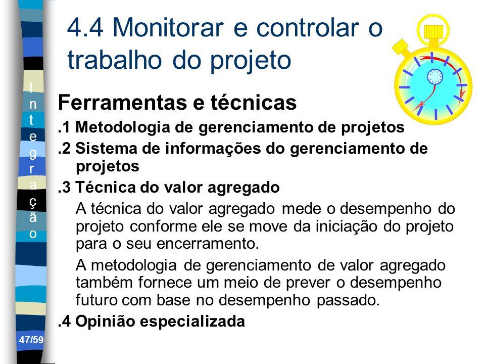IntegraçãoIntegração 47/59 4.4 Monitorar e controlar o trabalho do projeto Ferramentas e técnicas.1 Metodologia de gerenciamento de projetos.2 Sistema