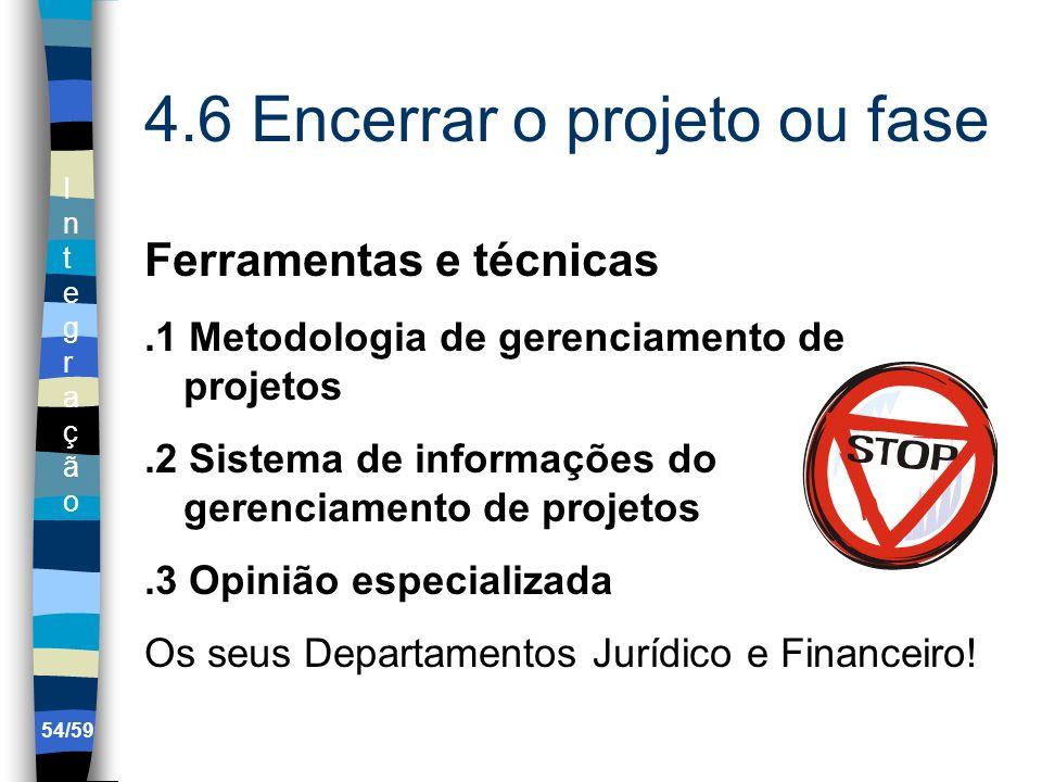 IntegraçãoIntegração 54/59 4.6 Encerrar o projeto ou fase Ferramentas e técnicas.1 Metodologia de gerenciamento de projetos.2 Sistema de informações d