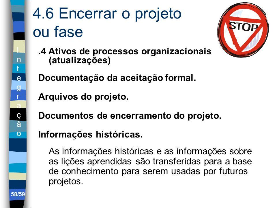 IntegraçãoIntegração 58/59 4.6 Encerrar o projeto ou fase.4 Ativos de processos organizacionais (atualizações) Documentação da aceitação formal. Arqui