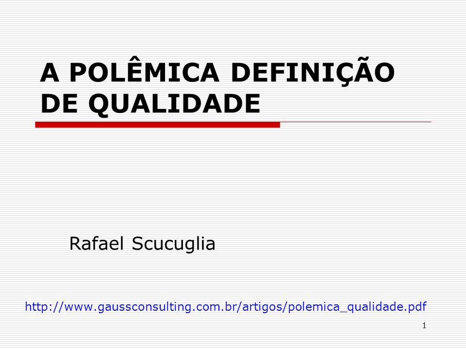 1 A POLÊMICA DEFINIÇÃO DE QUALIDADE http://www.gaussconsulting.com.br/artigos/polemica_qualidade.pdf Rafael Scucuglia