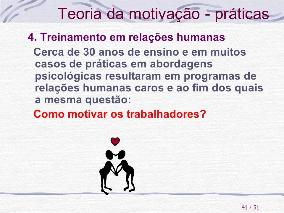 41 / 51 Teoria da motivação - práticas 4. Treinamento em relações humanas Cerca de 30 anos de ensino e em muitos casos de práticas em abordagens psico