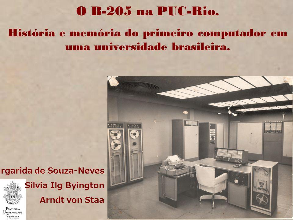 O B-205 na PUC-Rio. História e memória do primeiro computador em uma universidade brasileira. Margarida de Souza-Neves Silvia Ilg Byington Arndt von S