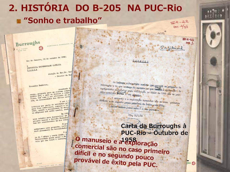 2. HISTÓRIA DO B-205 NA PUC-Rio Sonho e trabalho Relatorio PUC-Rio- 1959 Carta da Burroughs à PUC-Rio – Outubro de 1958 O manuseio e a exploração come