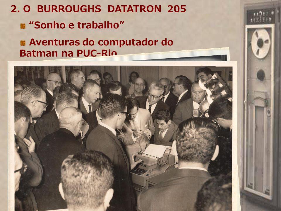 Sonho e trabalho Aventuras do computador do Batman na PUC-Rio 2. O BURROUGHS DATATRON 205