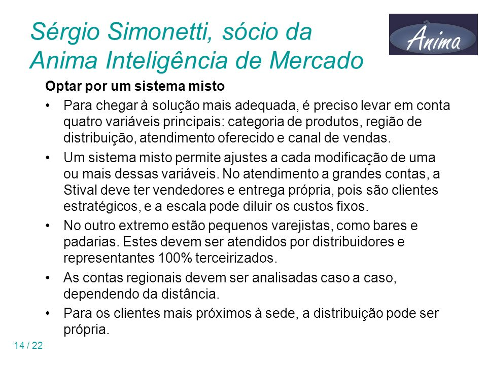 14 / 22 Sérgio Simonetti, sócio da Anima Inteligência de Mercado Optar por um sistema misto Para chegar à solução mais adequada, é preciso levar em co