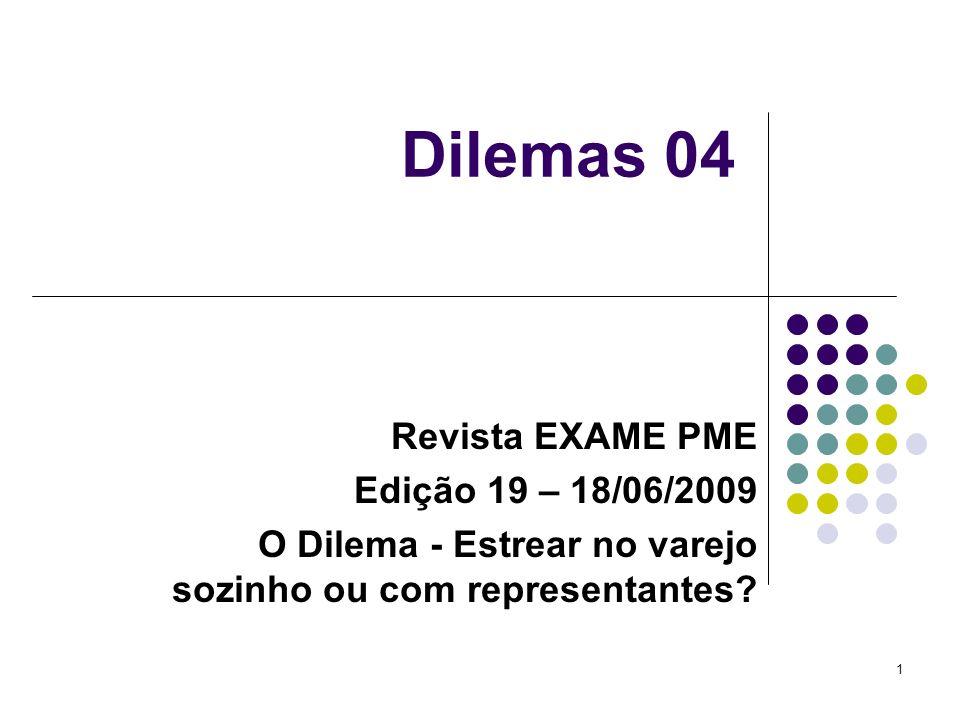 1 Dilemas 04 Revista EXAME PME Edição 19 – 18/06/2009 O Dilema - Estrear no varejo sozinho ou com representantes?