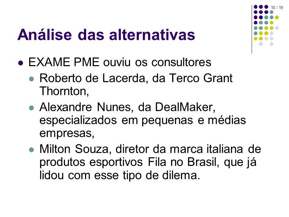 10 / 19 Análise das alternativas EXAME PME ouviu os consultores Roberto de Lacerda, da Terco Grant Thornton, Alexandre Nunes, da DealMaker, especializ