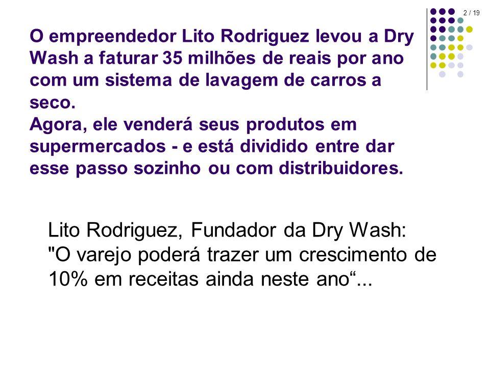 2 / 19 O empreendedor Lito Rodriguez levou a Dry Wash a faturar 35 milhões de reais por ano com um sistema de lavagem de carros a seco. Agora, ele ven