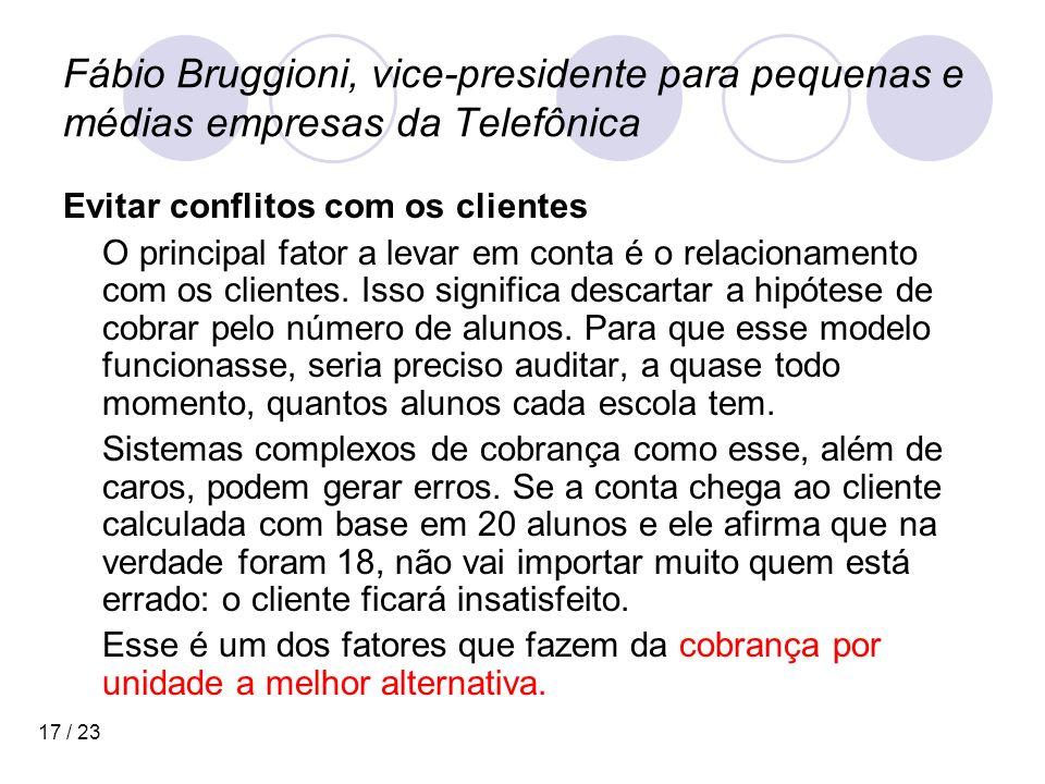 17 / 23 Fábio Bruggioni, vice-presidente para pequenas e médias empresas da Telefônica Evitar conflitos com os clientes O principal fator a levar em conta é o relacionamento com os clientes.