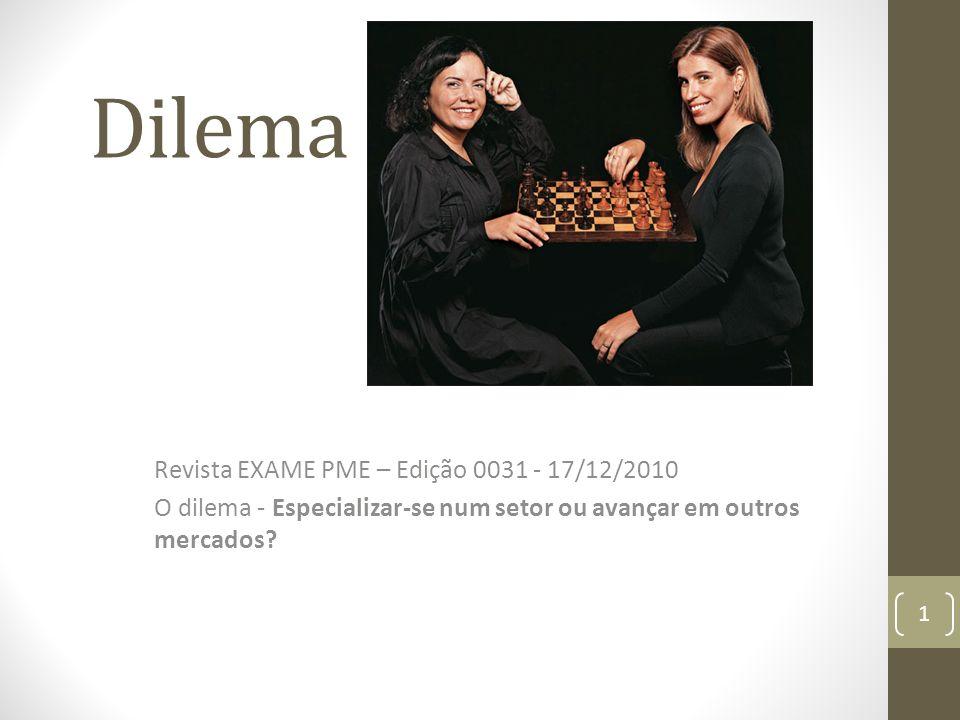 Dilema 00 Revista EXAME PME – Edição 0031 - 17/12/2010 O dilema - Especializar-se num setor ou avançar em outros mercados? 1