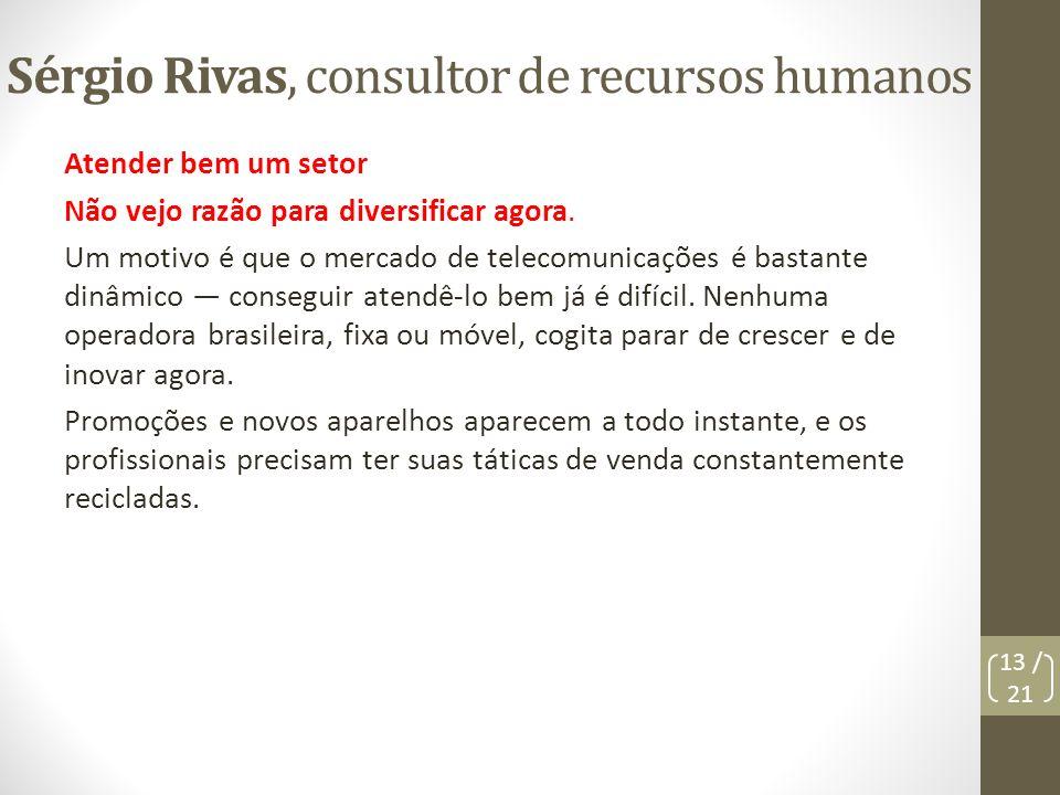 Sérgio Rivas, consultor de recursos humanos Atender bem um setor Não vejo razão para diversificar agora. Um motivo é que o mercado de telecomunicações