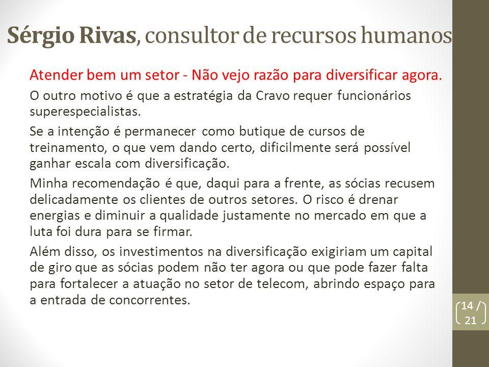 Sérgio Rivas, consultor de recursos humanos Atender bem um setor - Não vejo razão para diversificar agora. O outro motivo é que a estratégia da Cravo