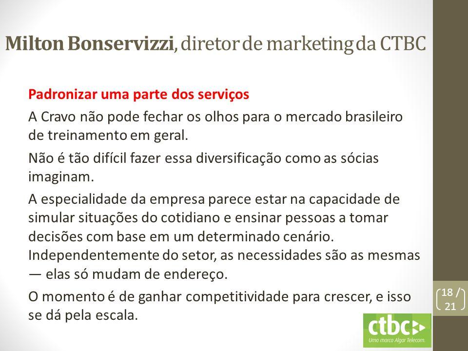 Milton Bonservizzi, diretor de marketing da CTBC Padronizar uma parte dos serviços A Cravo não pode fechar os olhos para o mercado brasileiro de trein