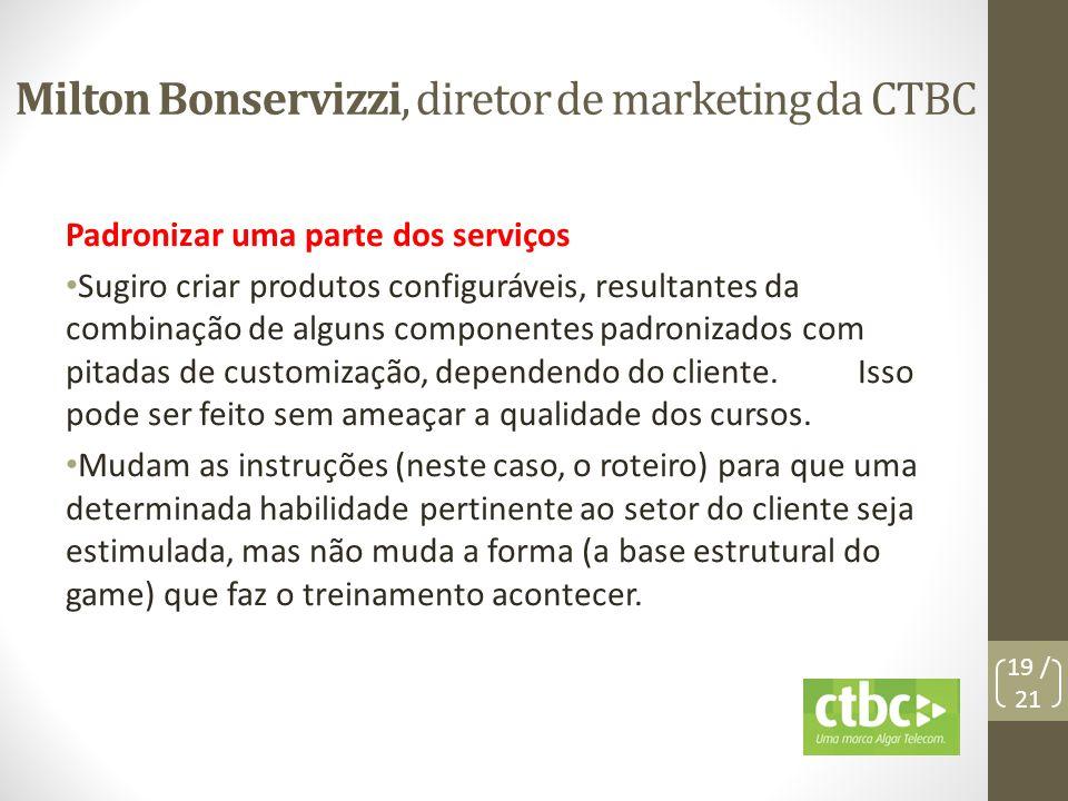Milton Bonservizzi, diretor de marketing da CTBC Padronizar uma parte dos serviços Sugiro criar produtos configuráveis, resultantes da combinação de a
