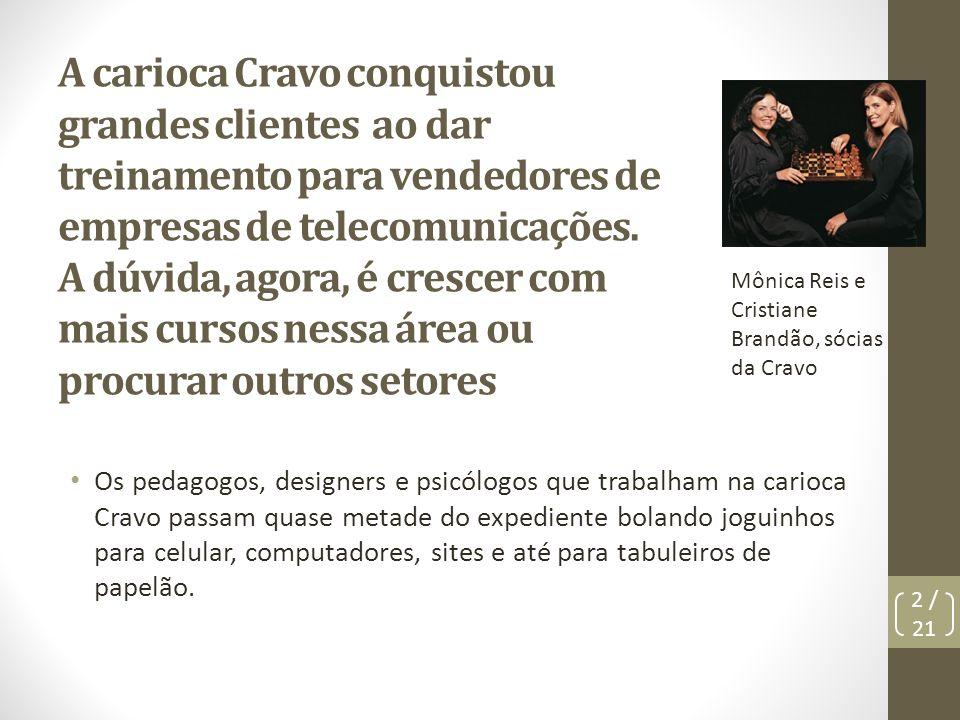 Jogos destinados a treinar vendedores A maior cliente da Cravo é a Oi, no mercado paulista de celulares.