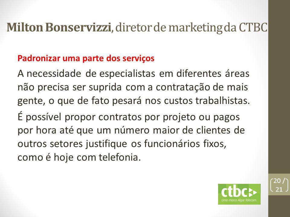 Milton Bonservizzi, diretor de marketing da CTBC Padronizar uma parte dos serviços A necessidade de especialistas em diferentes áreas não precisa ser