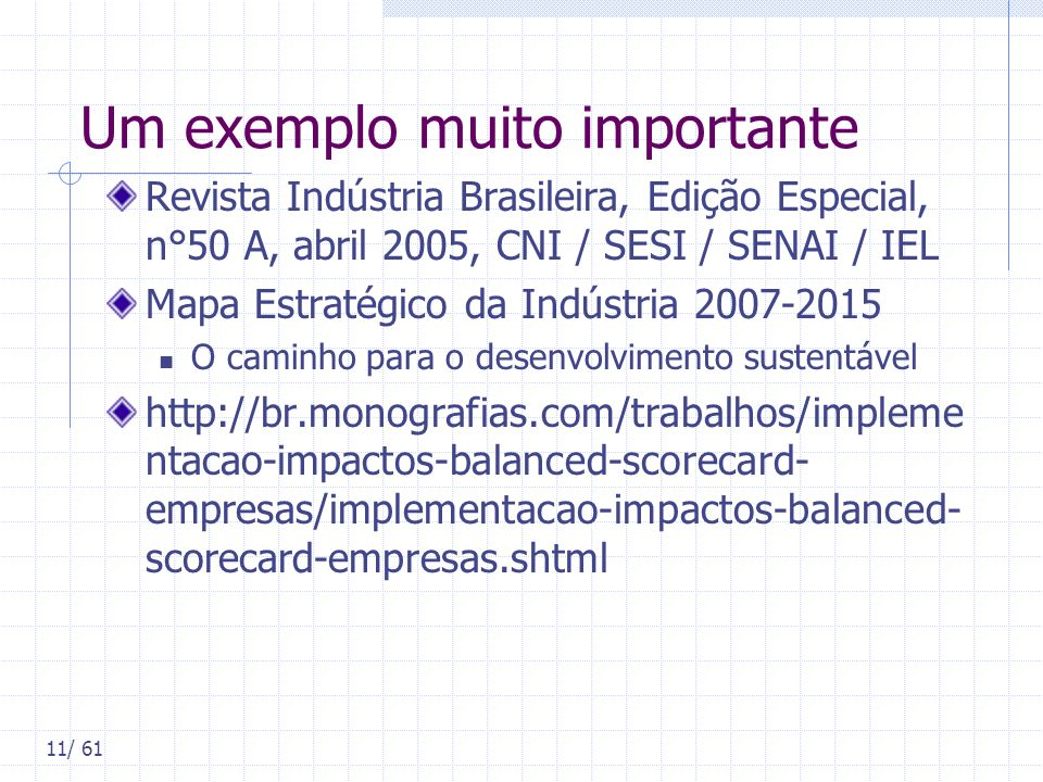 11/ 61 Um exemplo muito importante Revista Indústria Brasileira, Edição Especial, n°50 A, abril 2005, CNI / SESI / SENAI / IEL Mapa Estratégico da Ind