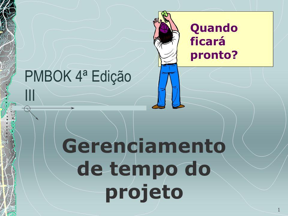1 PMBOK 4ª Edição III Gerenciamento de tempo do projeto Quando ficará pronto?