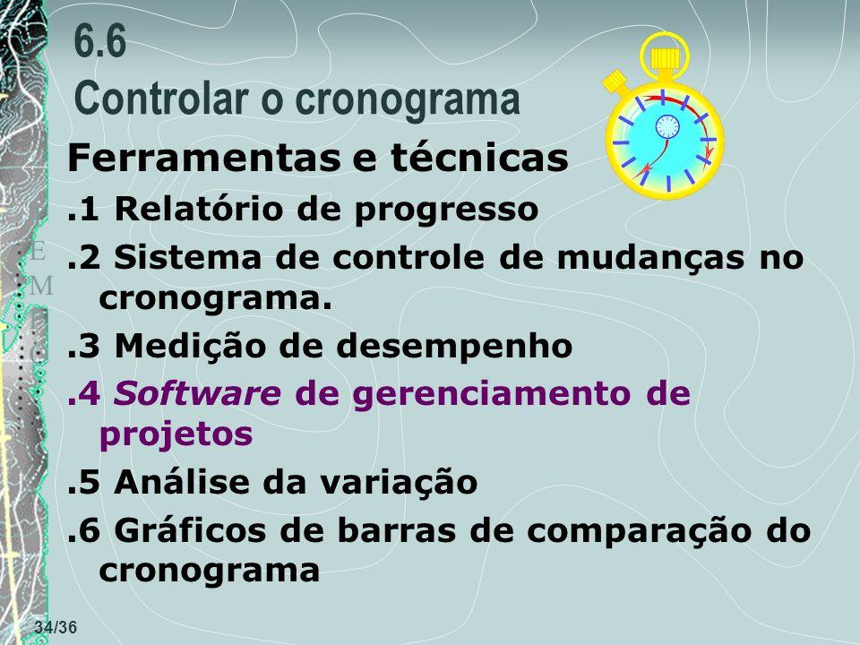 TEMPOTEMPO 34/36 6.6 Controlar o cronograma Ferramentas e técnicas.1 Relatório de progresso.2 Sistema de controle de mudanças no cronograma..3 Medição