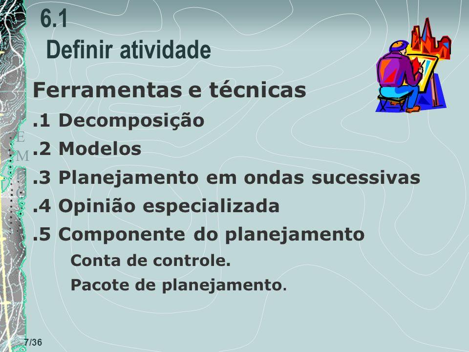 TEMPOTEMPO 7/36 6.1 Definir atividade Ferramentas e técnicas.1 Decomposição.2 Modelos.3 Planejamento em ondas sucessivas.4 Opinião especializada.5 Com