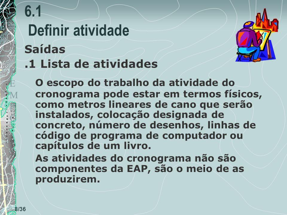 TEMPOTEMPO 8/36 6.1 Definir atividade Saídas.1 Lista de atividades O escopo do trabalho da atividade do cronograma pode estar em termos físicos, como