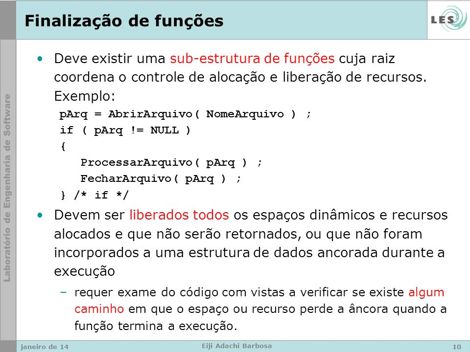 janeiro de 14 Eiji Adachi Barbosa Finalização de funções Deve existir uma sub-estrutura de funções cuja raiz coordena o controle de alocação e liberaç