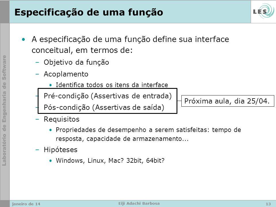 Especificação de uma função A especificação de uma função define sua interface conceitual, em termos de: –Objetivo da função –Acoplamento Identifica t