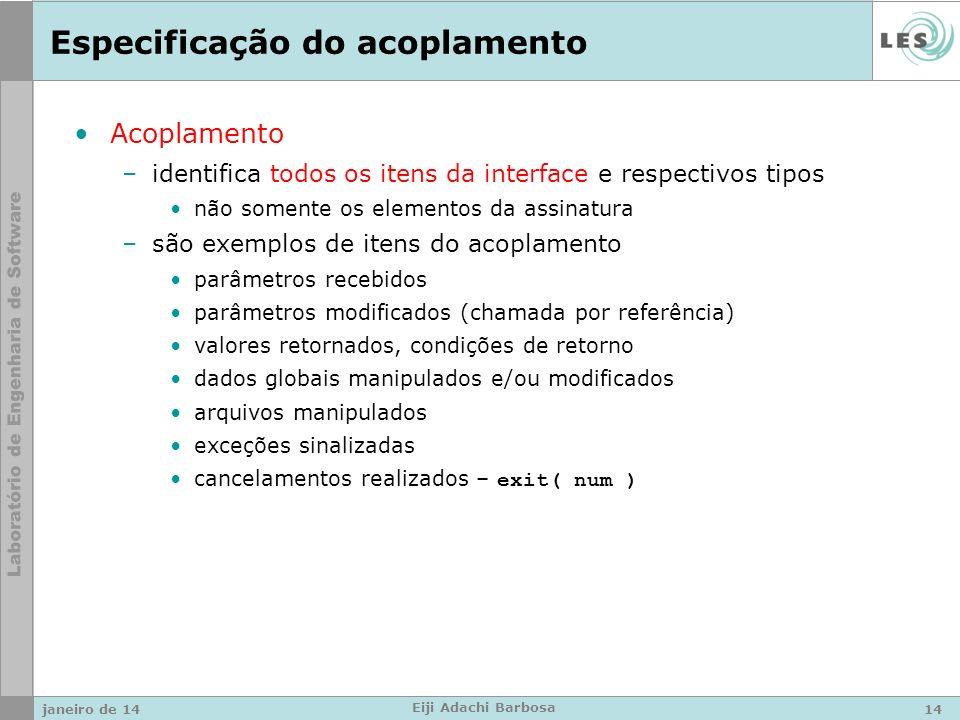janeiro de 14 Eiji Adachi Barbosa Especificação do acoplamento Acoplamento –identifica todos os itens da interface e respectivos tipos não somente os