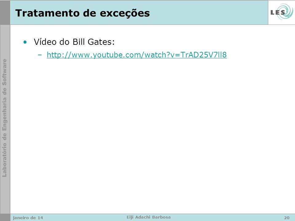 Tratamento de exceções Vídeo do Bill Gates: –http://www.youtube.com/watch v=TrAD25V7ll8http://www.youtube.com/watch v=TrAD25V7ll8 janeiro de 1420 Eiji Adachi Barbosa