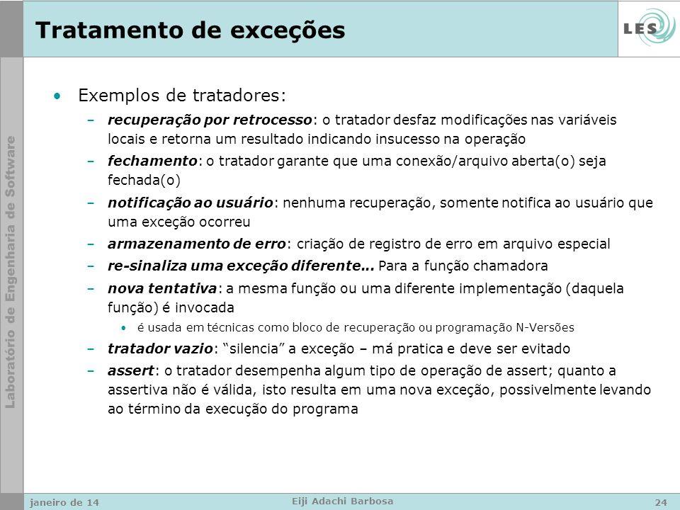 Tratamento de exceções Exemplos de tratadores: –recuperação por retrocesso: o tratador desfaz modificações nas variáveis locais e retorna um resultado