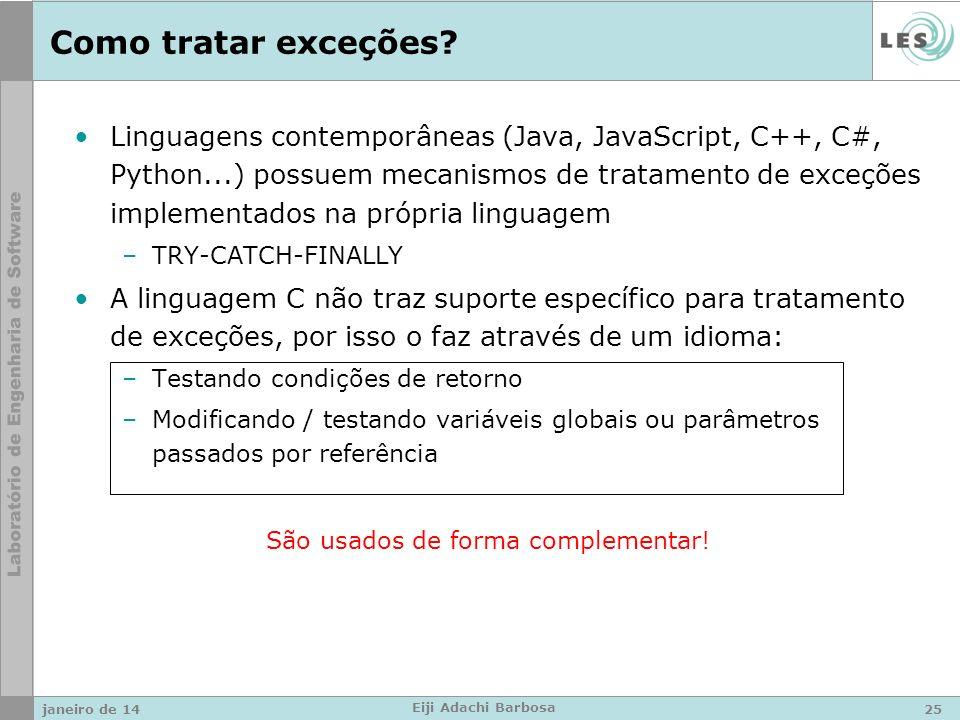 Como tratar exceções? Linguagens contemporâneas (Java, JavaScript, C++, C#, Python...) possuem mecanismos de tratamento de exceções implementados na p