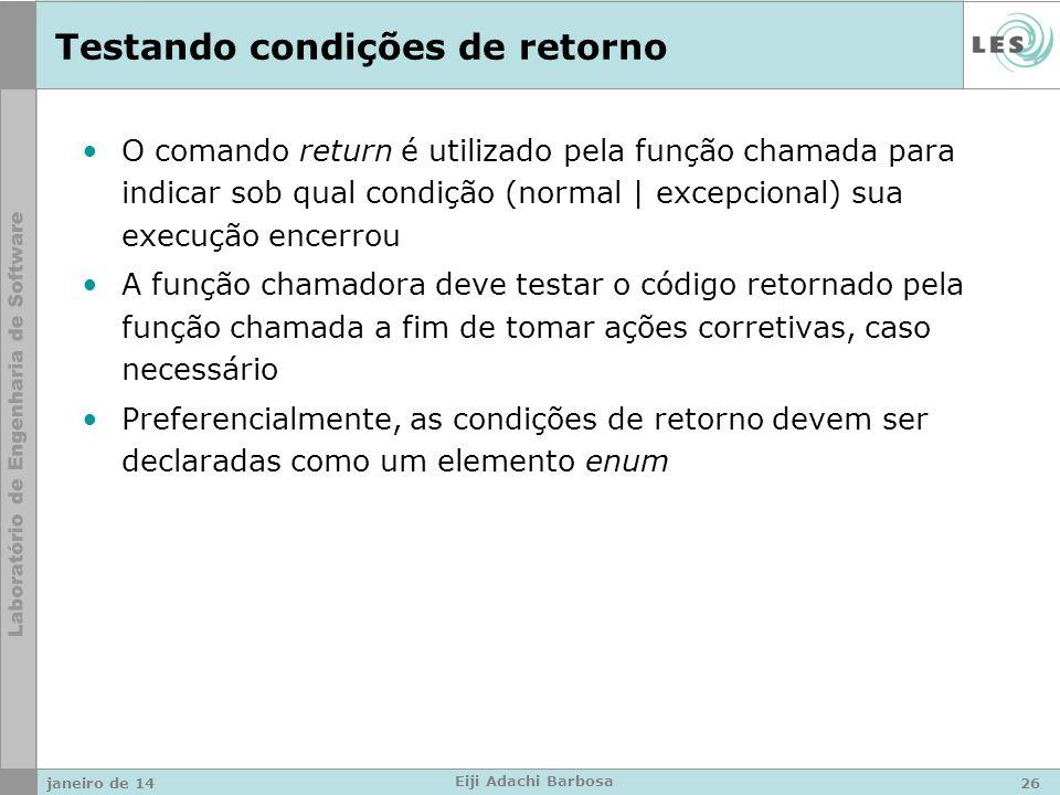 Testando condições de retorno O comando return é utilizado pela função chamada para indicar sob qual condição (normal | excepcional) sua execução ence
