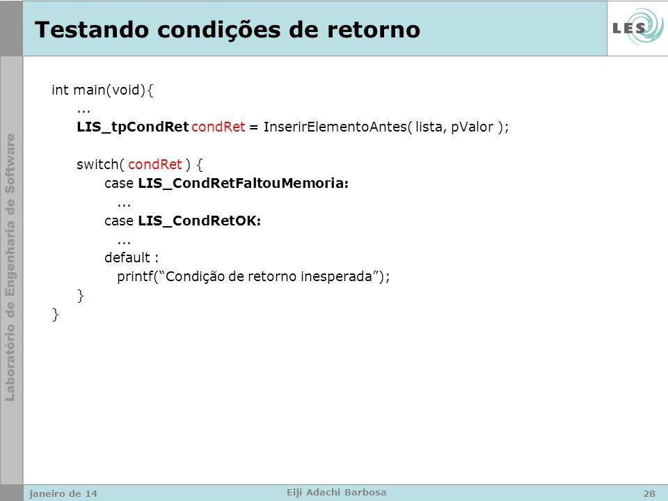 Testando condições de retorno int main(void){... LIS_tpCondRet condRet = InserirElementoAntes( lista, pValor ); switch( condRet ) { case LIS_CondRetFa