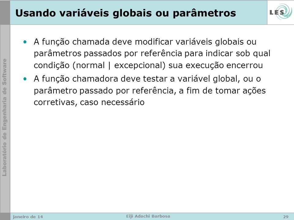 Usando variáveis globais ou parâmetros A função chamada deve modificar variáveis globais ou parâmetros passados por referência para indicar sob qual c