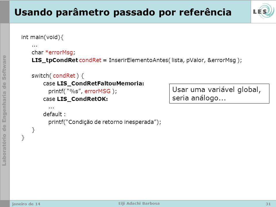 Usando parâmetro passado por referência int main(void){... char *errorMsg; LIS_tpCondRet condRet = InserirElementoAntes( lista, pValor, &errorMsg ); s